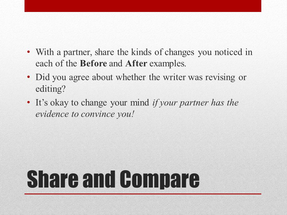 Share and Compare With a partner, share the kinds of changes you noticed in each of the Before and After examples.