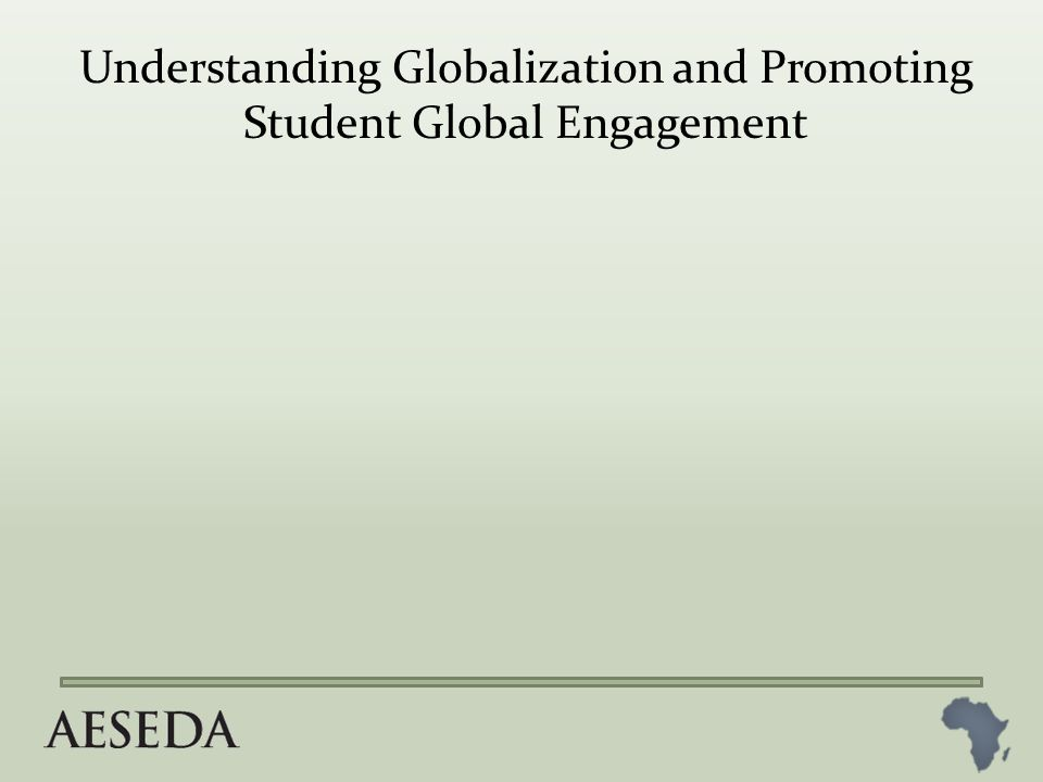 Global Literacy: Appreciate/Recognize/Understand Global Processes /Multiple Perspectives Global Competency: Functioning in a global society Communicating across social/cultural and linguistic boundaries Global Citizenship: