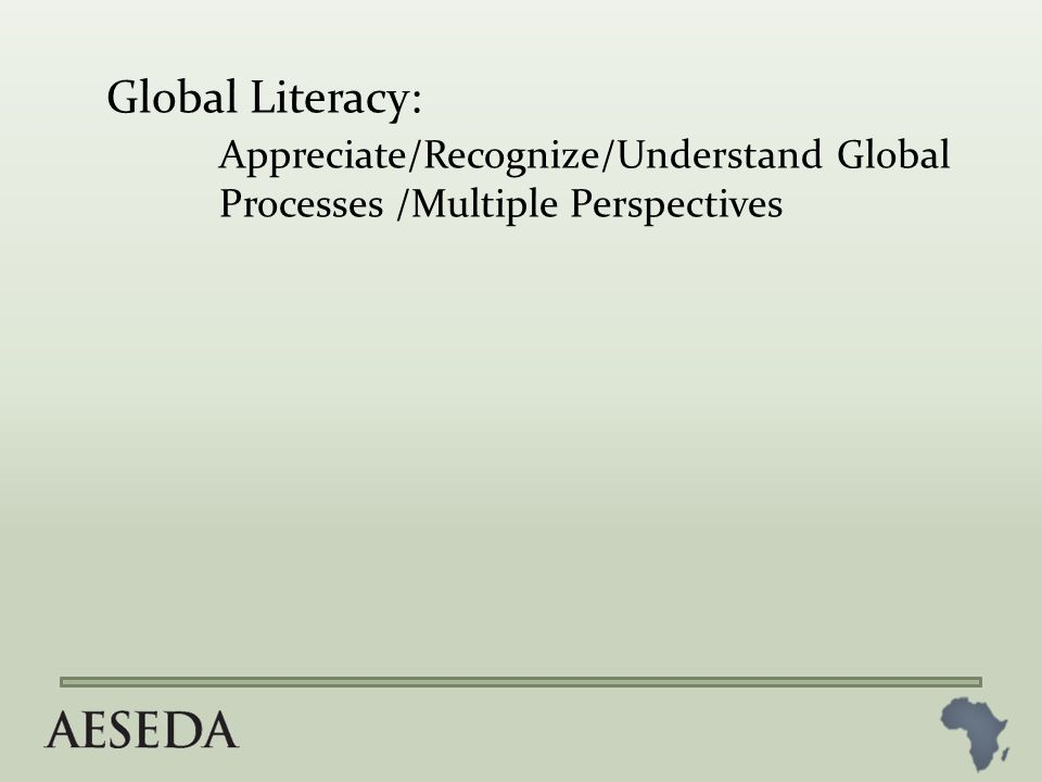 Global Literacy: Appreciate/Recognize/Understand Global Processes /Multiple Perspectives
