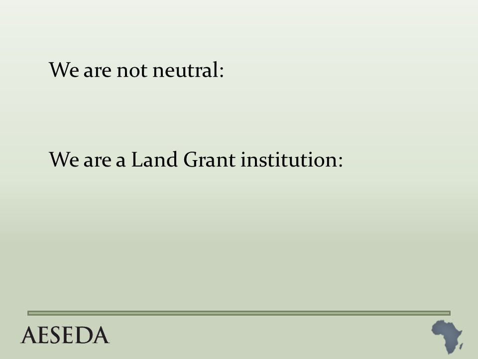 We are not neutral: We are a Land Grant institution: