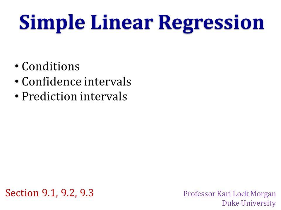 Simple Linear Regression Conditions Confidence intervals Prediction intervals Section 9.1, 9.2, 9.3 Professor Kari Lock Morgan Duke University