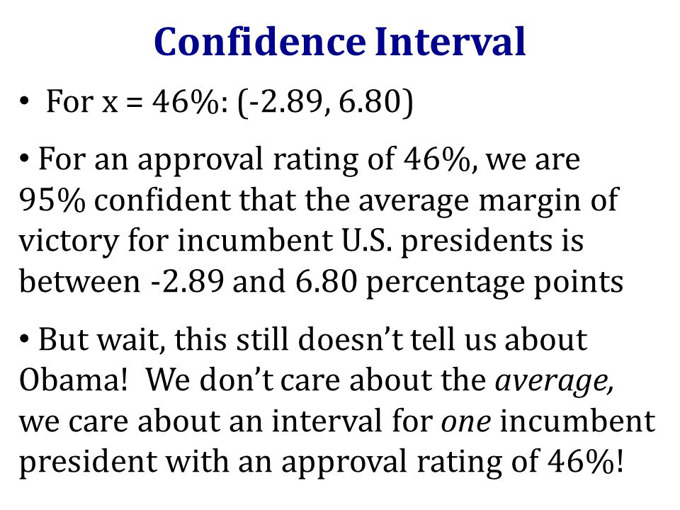 For x = 46%: (-2.89, 6.80) For an approval rating of 46%, we are 95% confident that the average margin of victory for incumbent U.S. presidents is bet