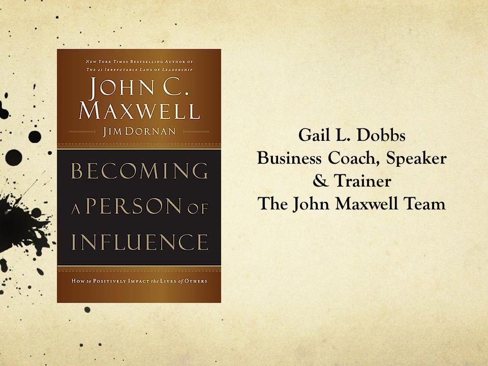 Gail L. Dobbs Business Coach, Speaker & Trainer The John Maxwell Team