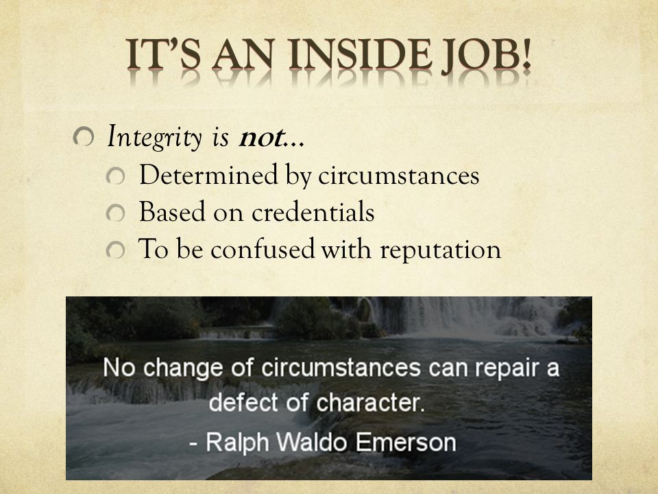 Integrity is not … Determined by circumstances Based on credentials To be confused with reputation