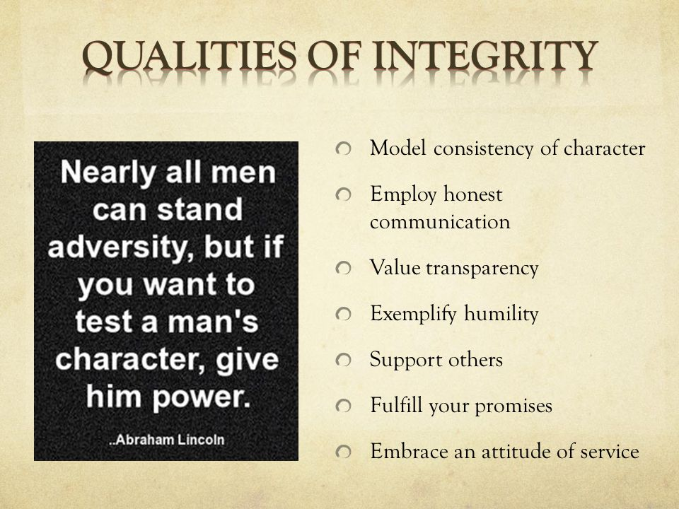 Model consistency of character Employ honest communication Value transparency Exemplify humility Support others Fulfill your promises Embrace an attitude of service