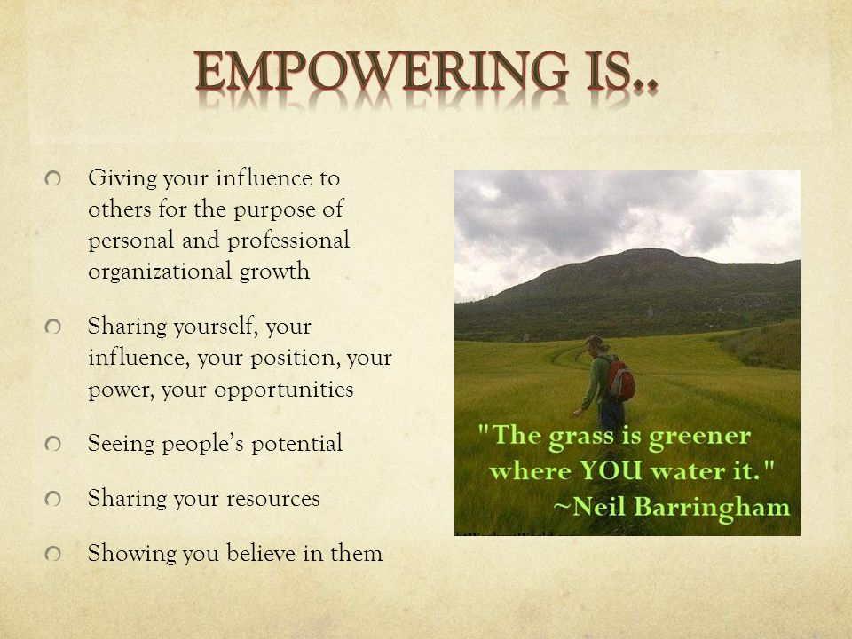 Giving your influence to others for the purpose of personal and professional organizational growth Sharing yourself, your influence, your position, your power, your opportunities Seeing people's potential Sharing your resources Showing you believe in them