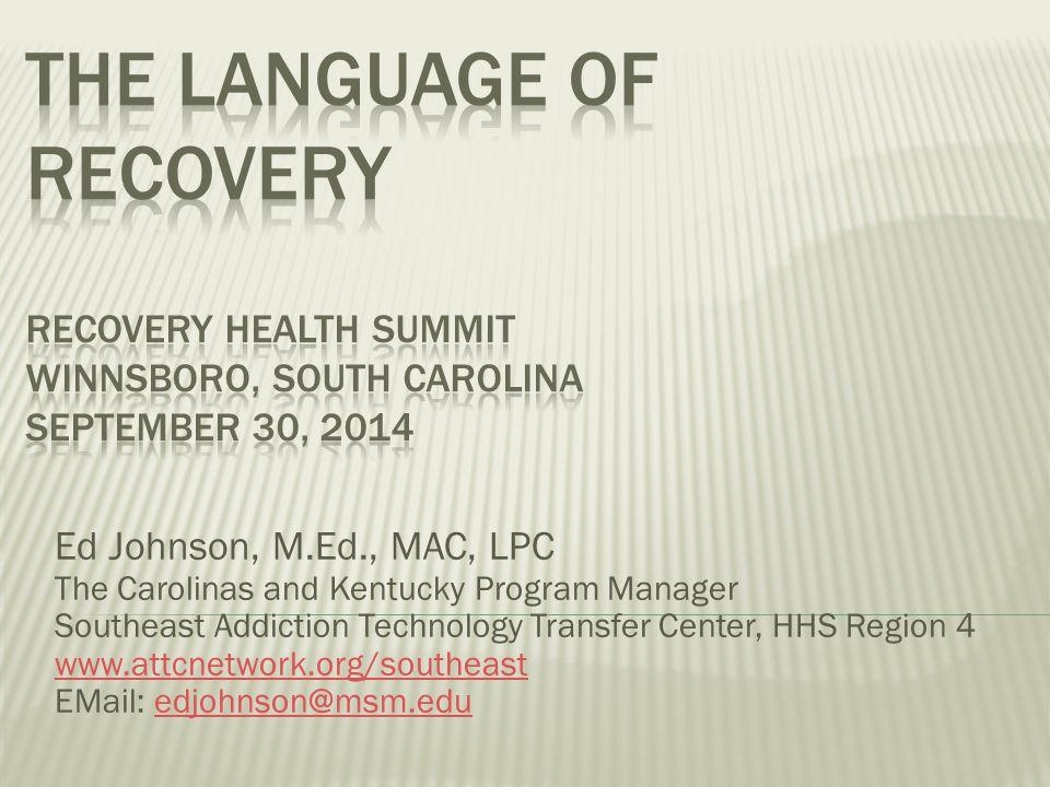 Ed Johnson, M.Ed., MAC, LPC The Carolinas and Kentucky Program Manager Southeast Addiction Technology Transfer Center, HHS Region 4 www.attcnetwork.or