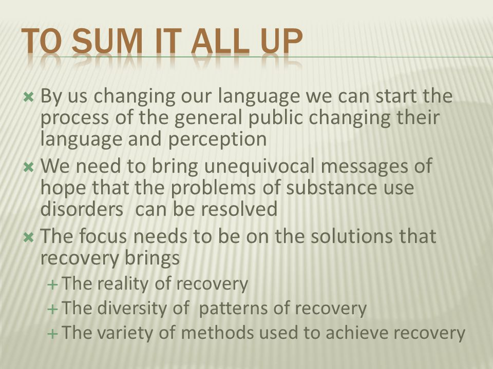  By us changing our language we can start the process of the general public changing their language and perception  We need to bring unequivocal mes