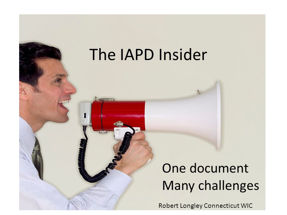 The IAPD Insider One document Many challenges Robert Longley Connecticut WIC