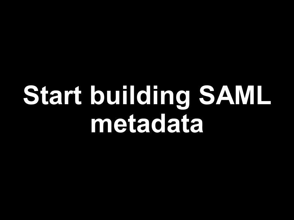 Start building SAML metadata