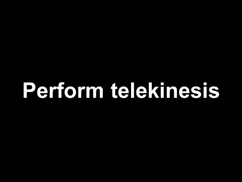 Perform telekinesis