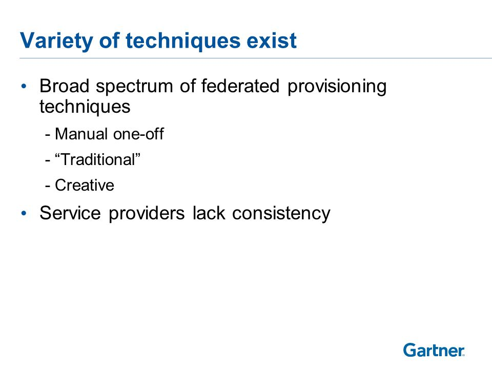 """Variety of techniques exist Broad spectrum of federated provisioning techniques -Manual one-off -""""Traditional"""" -Creative Service providers lack consis"""