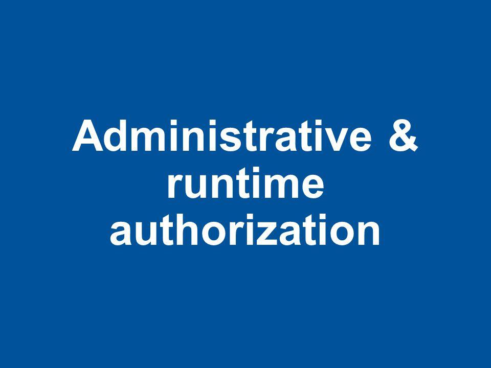 Administrative & runtime authorization