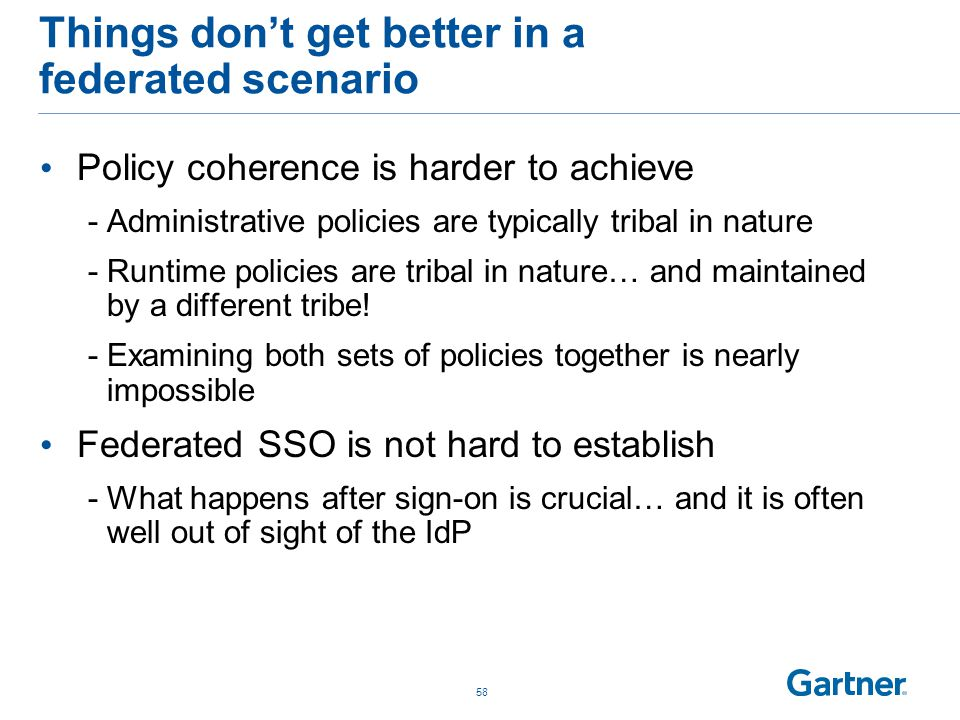 Things don't get better in a federated scenario Policy coherence is harder to achieve -Administrative policies are typically tribal in nature -Runtime