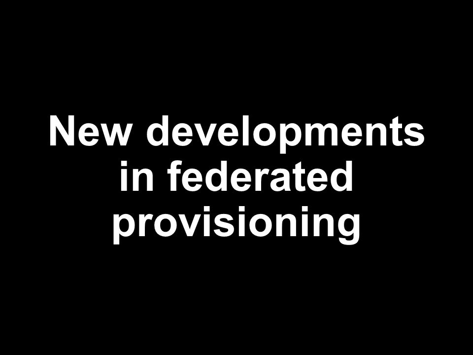New developments in federated provisioning