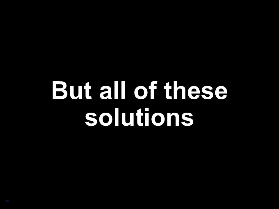But all of these solutions 66