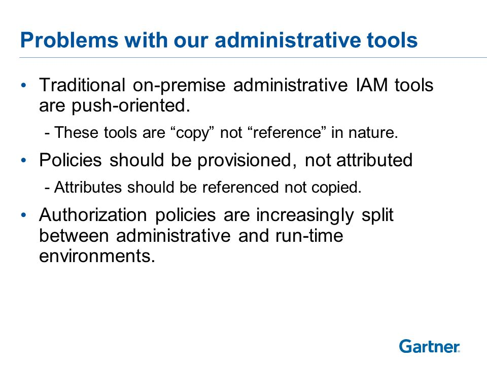 """Problems with our administrative tools Traditional on-premise administrative IAM tools are push-oriented. -These tools are """"copy"""" not """"reference"""" in n"""
