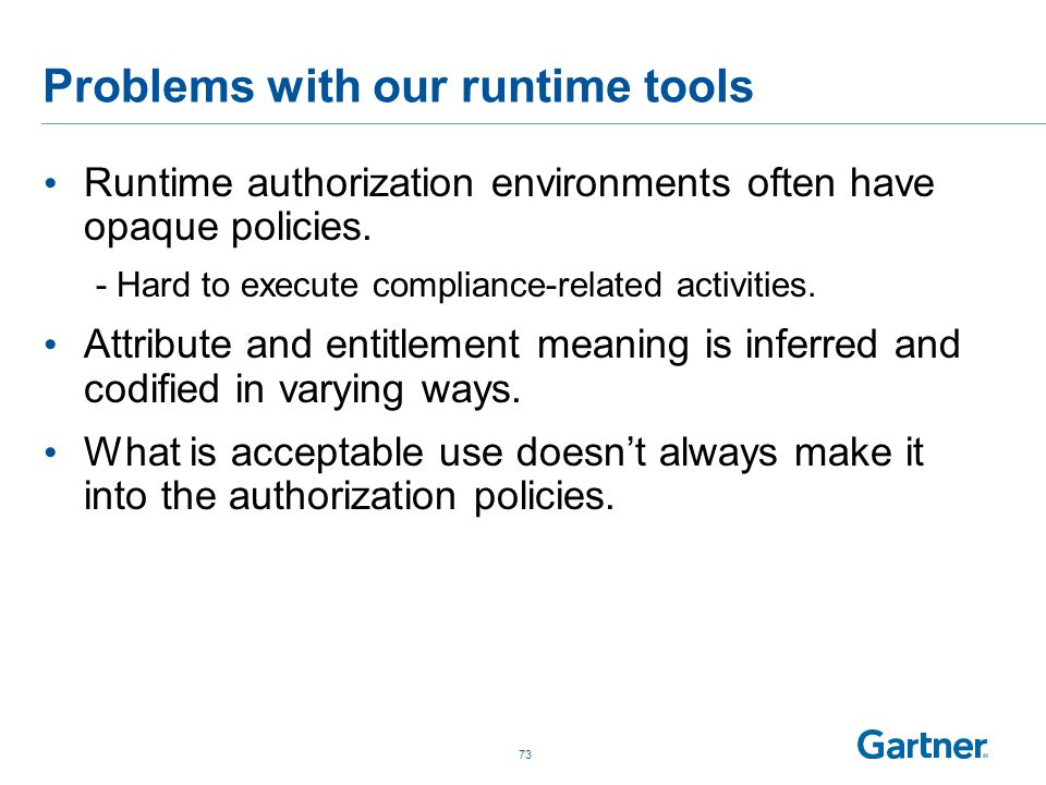 Problems with our runtime tools Runtime authorization environments often have opaque policies. -Hard to execute compliance-related activities. Attribu