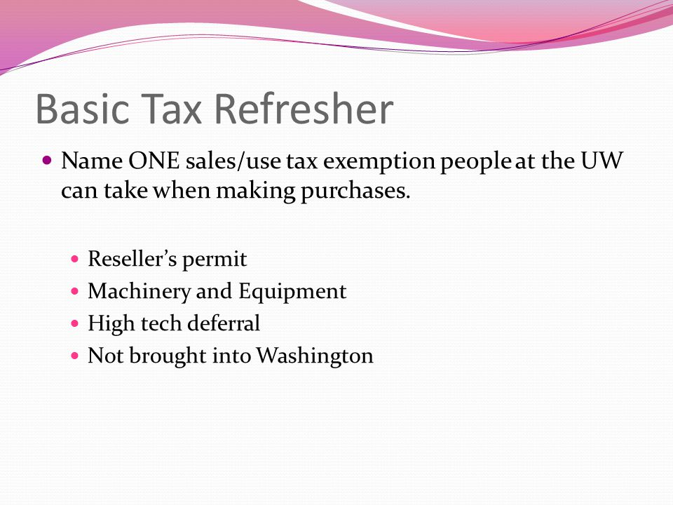 Name ONE sales/use tax exemption people at the UW can take when making purchases.