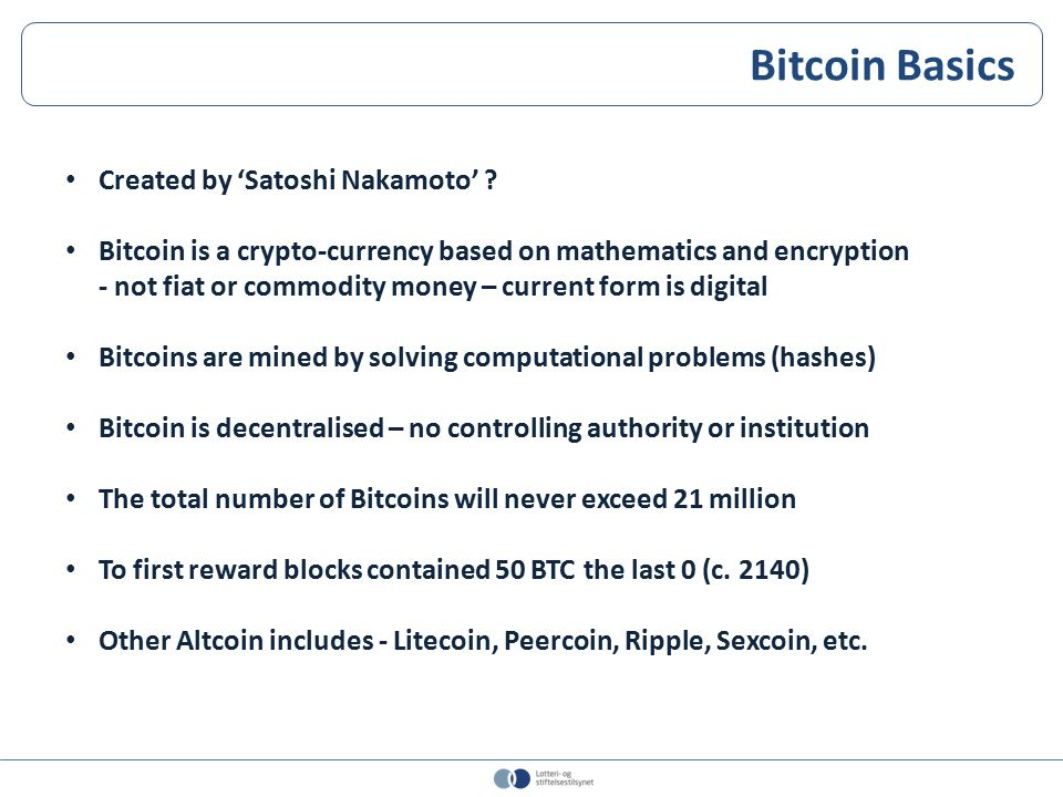 Created by 'Satoshi Nakamoto' ? Bitcoin is a crypto-currency based on mathematics and encryption - not fiat or commodity money – current form is digit
