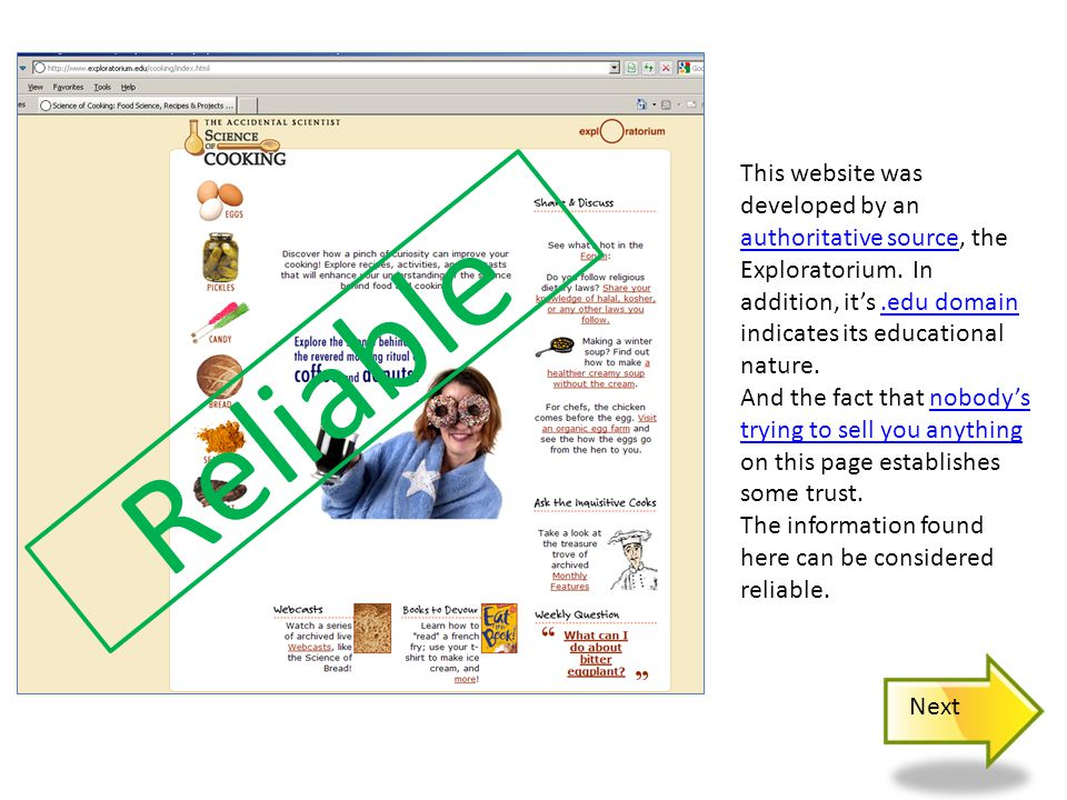 Reliable This website was developed by an authoritative source, the Exploratorium. In addition, it's.edu domain indicates its educational nature. auth