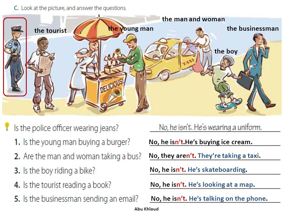 the young man the man and woman the boy the tourist the businessman No, he isn't.He's buying ice cream. No, they aren't. They're taking a taxi. No, he