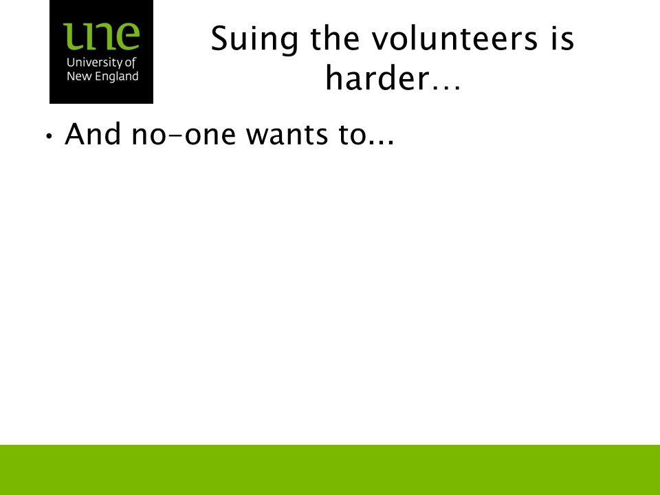 Suing the volunteers is harder… And no-one wants to...