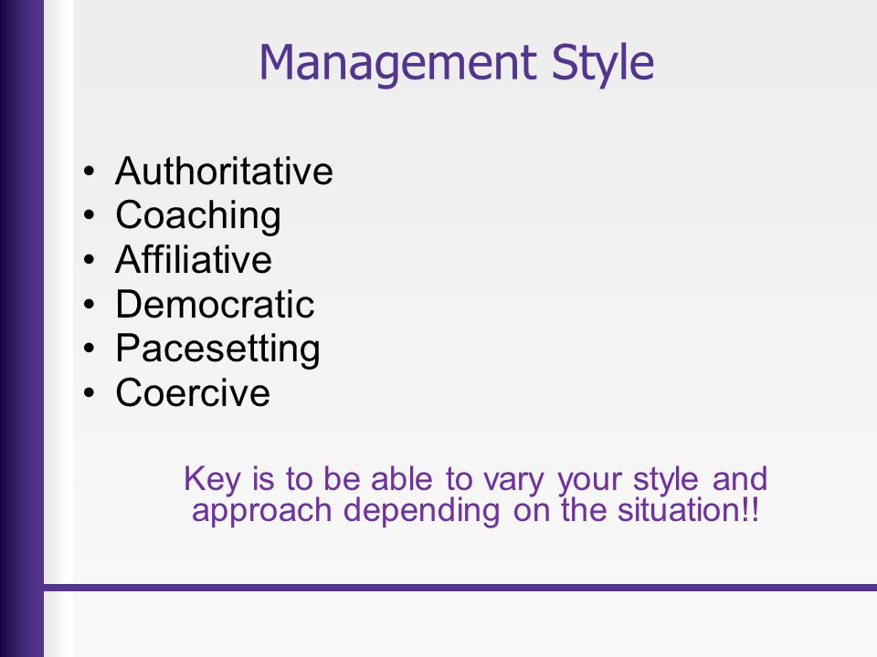 Management Style Authoritative Coaching Affiliative Democratic Pacesetting Coercive Key is to be able to vary your style and approach depending on the