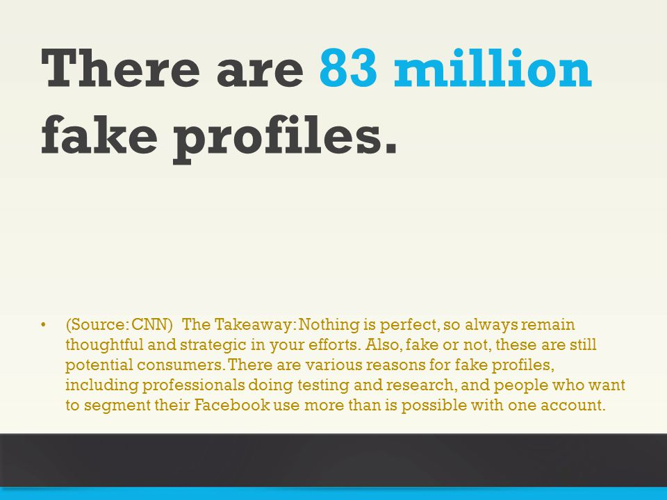 There are 83 million fake profiles.