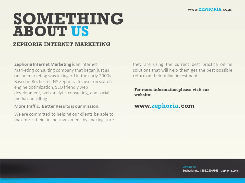 SOMETHING ABOUT US ZEPHORIA INTERNET MARKETING Zephoria Internet Marketing is an internet marketing consulting company that began just as online marketing was taking off in the early 2000s.