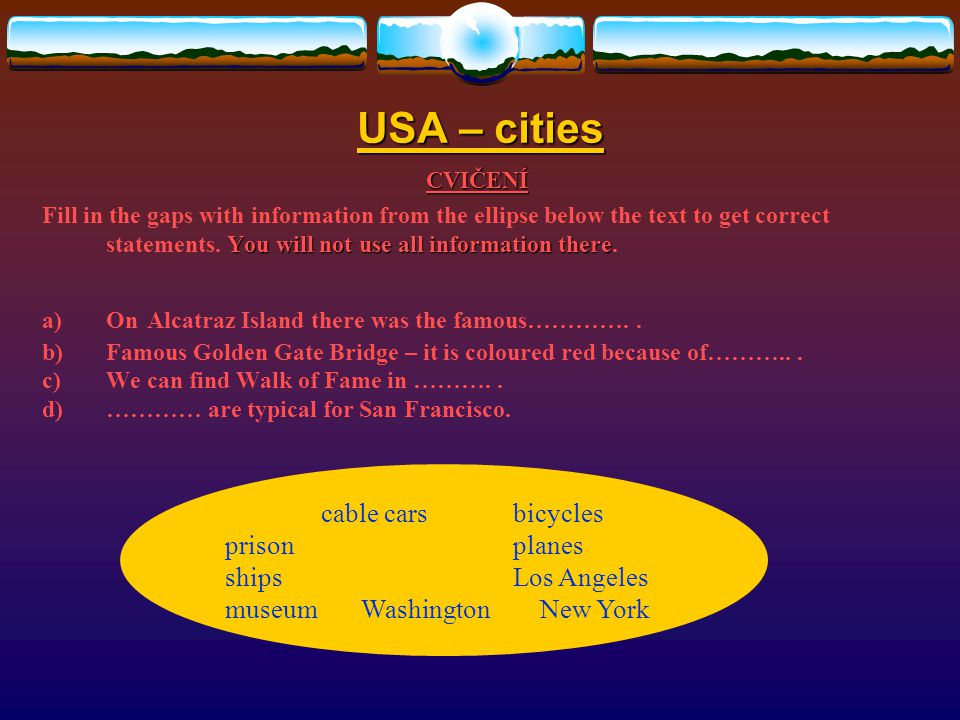 USA – cities CVIČENÍ Choose the correct answer: 1.………..is the seat of the House of Representatives and the Senate. Germany The Mall The White House Th