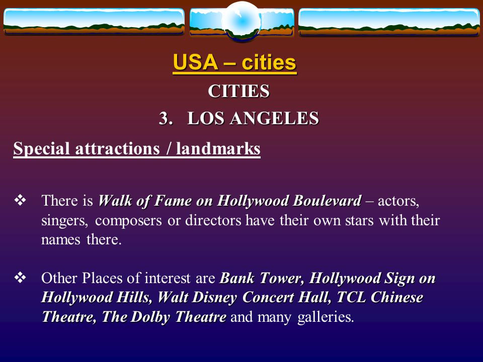 USA – cities CITIES 3.LOS ANGELES Location Southern Californiathe second biggest city  It is located on the west coast, in Southern California. It is