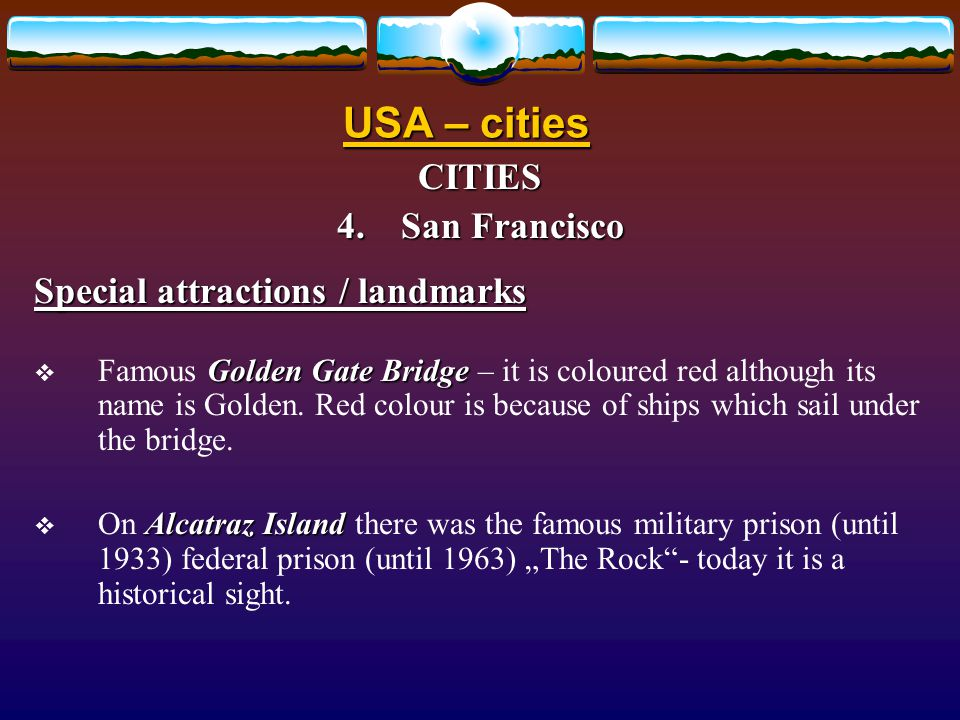USA – cities CITIES 4.San Francisco Location  It is financial and cultural center of Northern California.