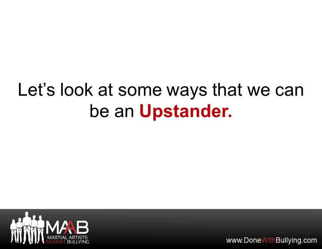 Let's look at some ways that we can be an Upstander.
