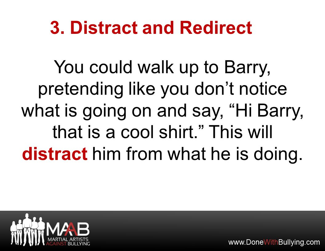 """3. Distract and Redirect You could walk up to Barry, pretending like you don't notice what is going on and say, """"Hi Barry, that is a cool shirt."""" This"""