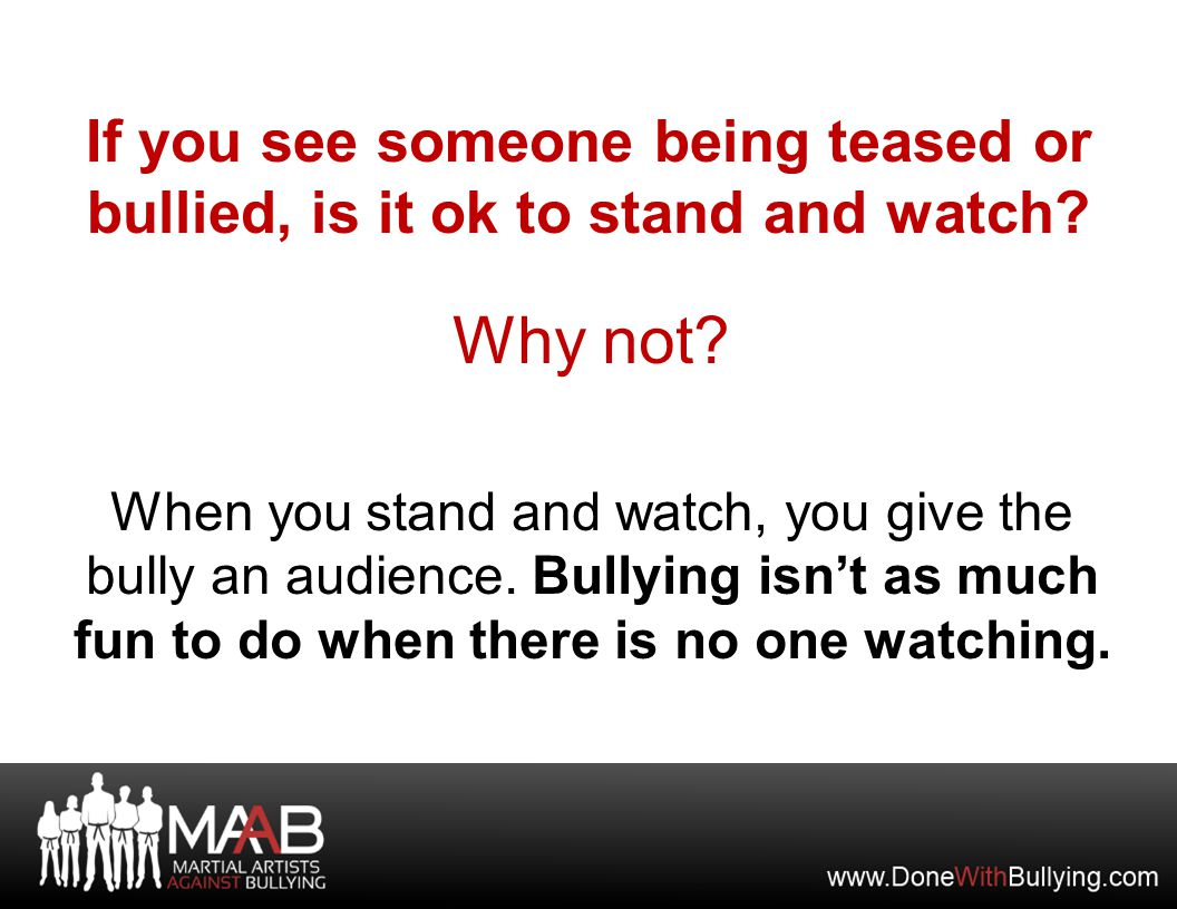 If you see someone being teased or bullied, is it ok to stand and watch.
