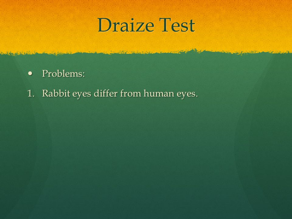 Draize Test Problems: Problems: 1.Rabbit eyes differ from human eyes.