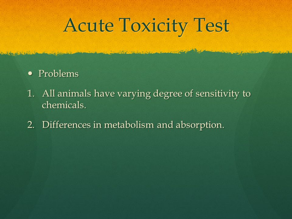 Acute Toxicity Test Problems Problems 1.All animals have varying degree of sensitivity to chemicals.