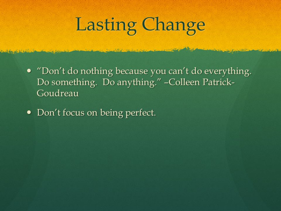 Lasting Change Don't do nothing because you can't do everything.