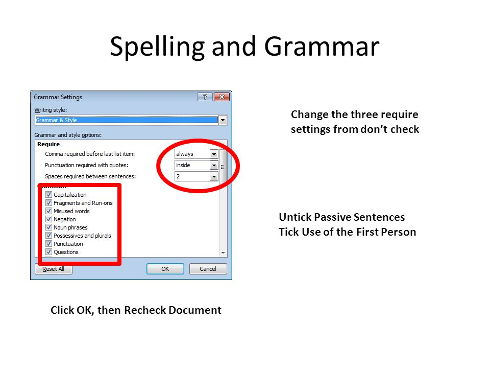 Spelling and Grammar Change the three require settings from don't check Untick Passive Sentences Tick Use of the First Person Click OK, then Recheck Document