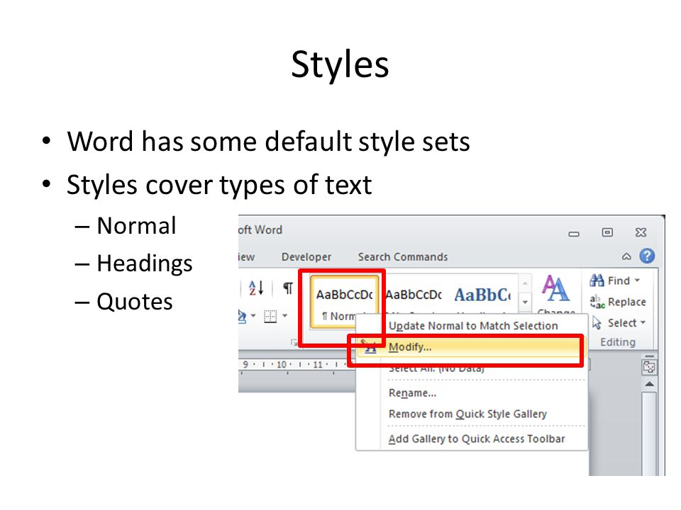 Styles Word has some default style sets Styles cover types of text – Normal – Headings – Quotes