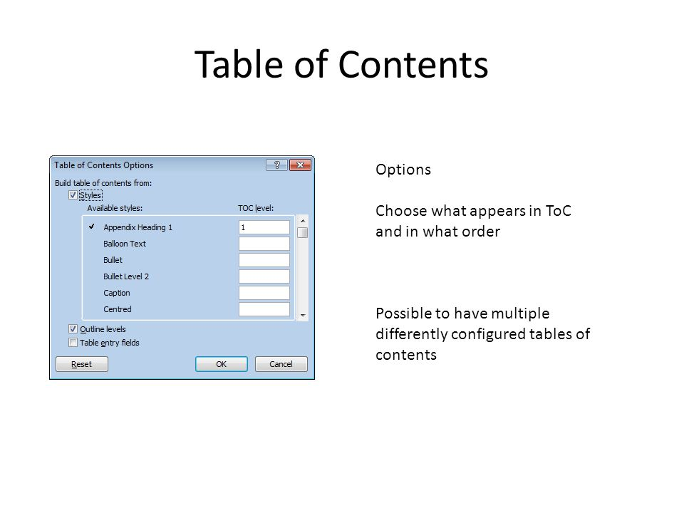 Table of Contents Options Choose what appears in ToC and in what order Possible to have multiple differently configured tables of contents