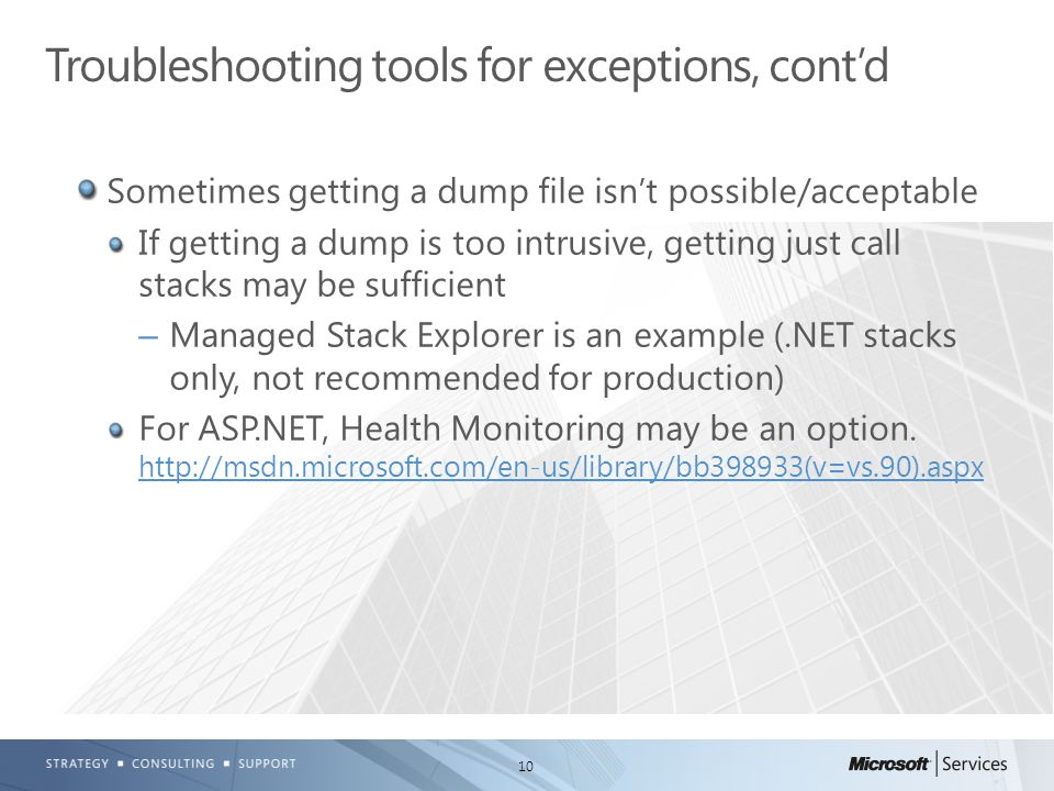 10 Sometimes getting a dump file isn't possible/acceptable If getting a dump is too intrusive, getting just call stacks may be sufficient –Managed Sta