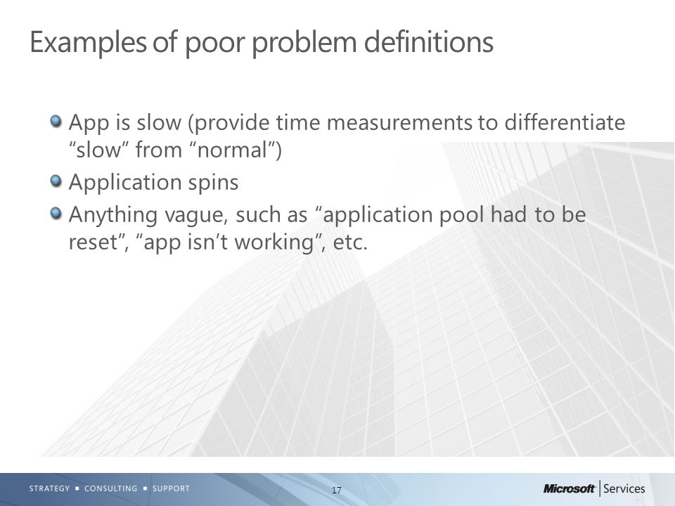 """17 App is slow (provide time measurements to differentiate """"slow"""" from """"normal"""") Application spins Anything vague, such as """"application pool had to be"""
