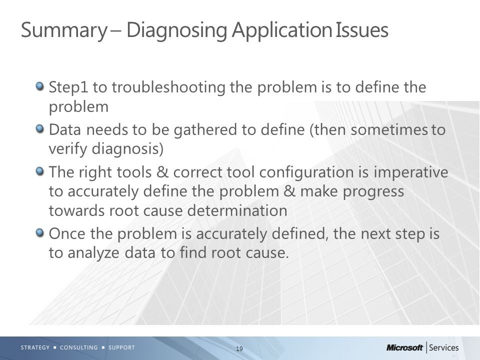19 Step1 to troubleshooting the problem is to define the problem Data needs to be gathered to define (then sometimes to verify diagnosis) The right tools & correct tool configuration is imperative to accurately define the problem & make progress towards root cause determination Once the problem is accurately defined, the next step is to analyze data to find root cause.