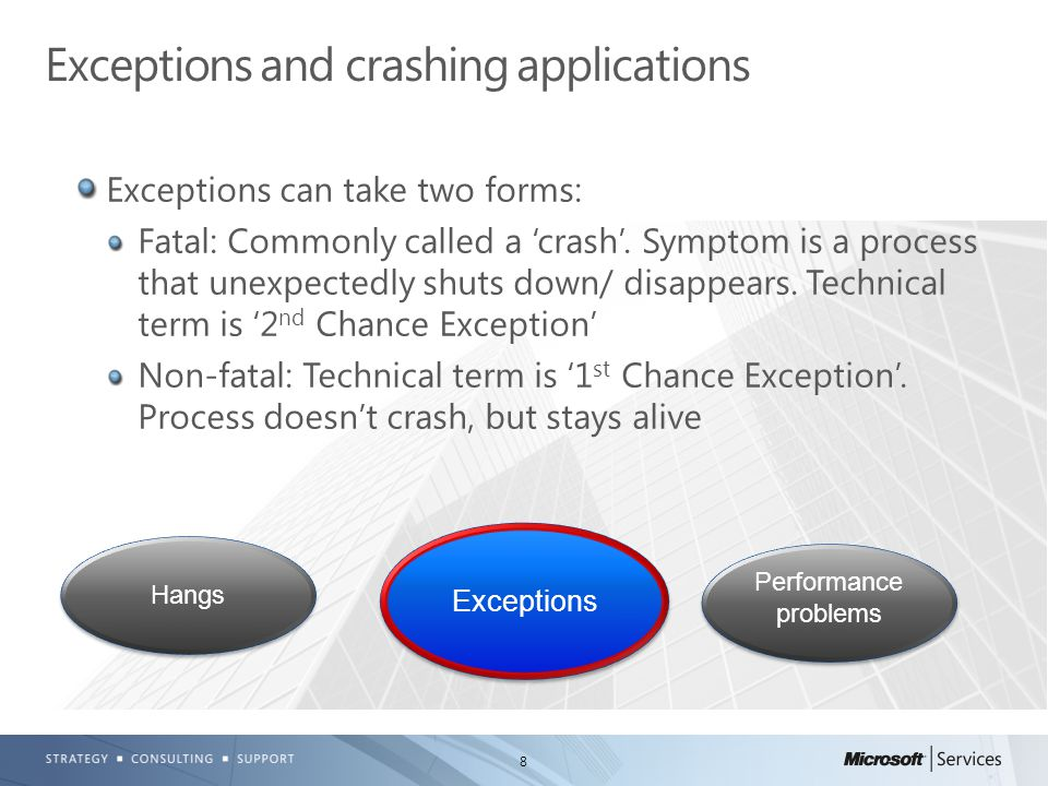 8 Exceptions can take two forms: Fatal: Commonly called a 'crash'.