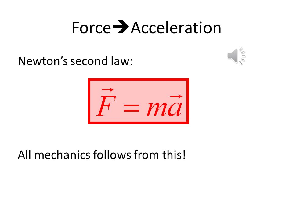 Conclusions and representations In order to accelerate, we need a force IN THE DIRECTION of the acceleration: Force is proportional to acceleration Force and acceleration are both represented by vectors We know how to find acceleration from motion diagrams – there must be a (total) force in that direction Draw a diagram WITH COORDINATE AXIS (necessary to represent a vector!) Show the direction of the (total) force Check if it is in the direction of acceleration
