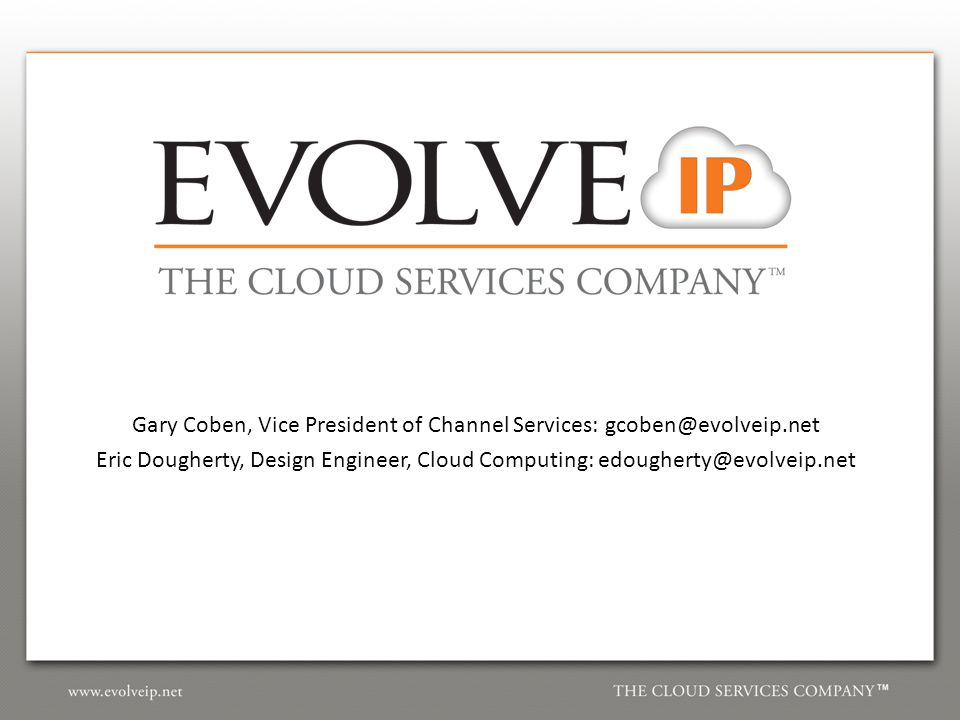 Gary Coben, Vice President of Channel Services: Eric Dougherty, Design Engineer, Cloud Computing: