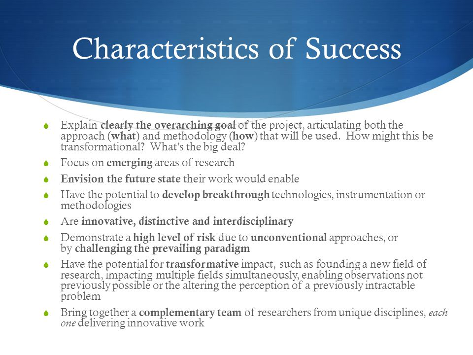 Characteristics of Success  Explain clearly the overarching goal of the project, articulating both the approach ( what ) and methodology ( how ) that