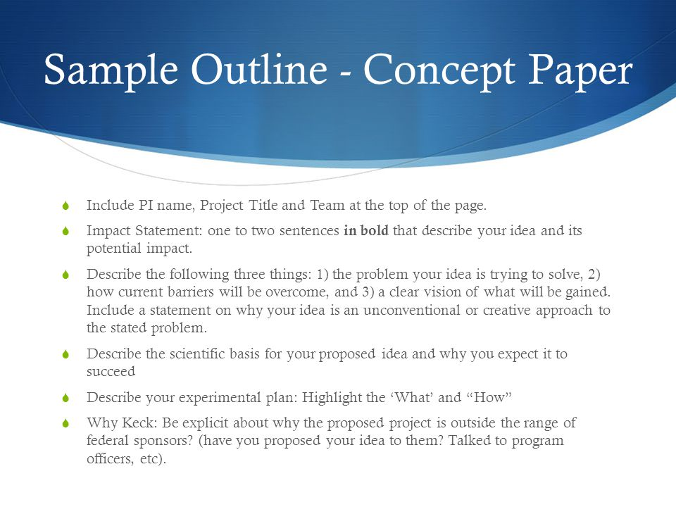 Sample Outline - Concept Paper  Include PI name, Project Title and Team at the top of the page.  Impact Statement: one to two sentences in bold that